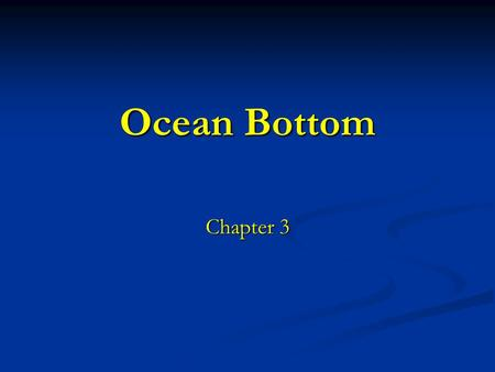 Ocean Bottom Chapter 3. Will lead to unlocking some of the mysteries of the ocean and may give insight into Earth's past.
