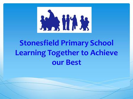 Stonesfield Primary School Learning Together to Achieve our Best.