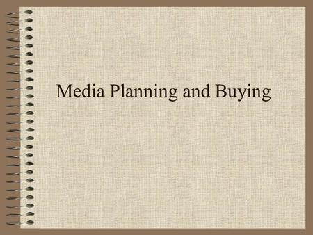 Media Planning and Buying. Chapter Outline I.Chapter Key Points II.Media Planning and Buying III.The Media Plan IV.Media Objectives V.Media Strategies.