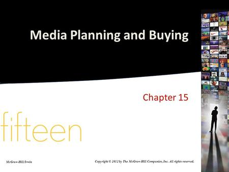 Media Planning and Buying Chapter 15 McGraw-Hill/Irwin Copyright © 2012 by The McGraw-Hill Companies, Inc. All rights reserved.