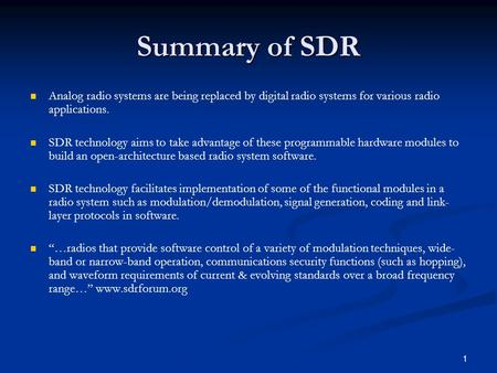 1 Summary of SDR Analog radio systems are being replaced by digital radio systems for various radio applications. SDR technology aims to take advantage.