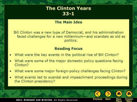 The Clinton Years 33-1 The Main Idea Bill Clinton was a new type of Democrat, and his administration faced challenges for a new millennium—and scandals.