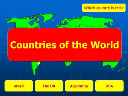 Brazil The UK Argentina USA Which country is this? Countries of the World.