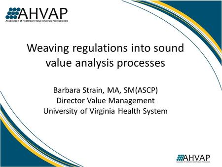Weaving regulations into sound value analysis processes Barbara Strain, MA, SM(ASCP) Director Value Management University of Virginia Health System.