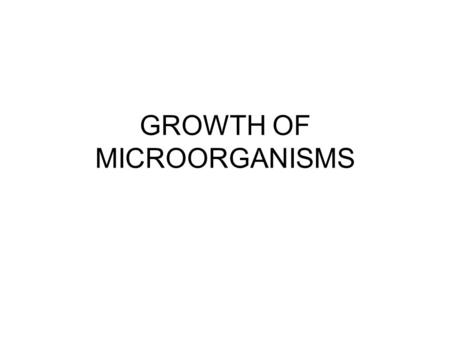 GROWTH OF MICROORGANISMS. Nutritional Classification Based upon energy and carbon sources Energy source- electron donors –Phototrophs (light nourishment)