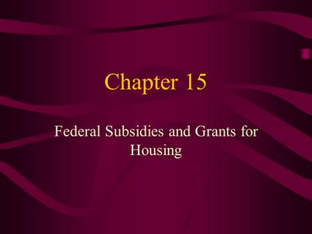 Chapter 15 Federal Subsidies and Grants for Housing.