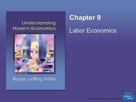 Chapter 9 Labor Economics. Copyright © 2005 Pearson Addison-Wesley. All rights reserved.9-2 Learning Objectives Determine why the demand curve for labor.