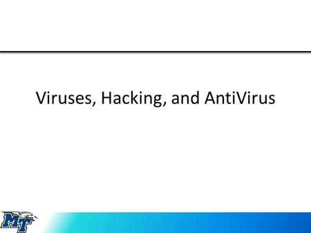 Viruses, Hacking, and AntiVirus. What is a Virus? A type of Malware – Malware is short for malicious software A virus – a computer program – Can replicate.