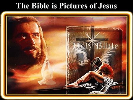 The Bible is Pictures of Jesus. Note: Any videos in this presentation will only play online. After you download the slideshow, you will need to also download.