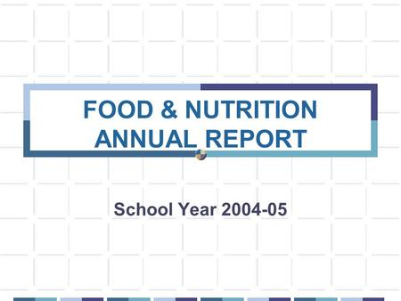 School Year 2004-05 FOOD & NUTRITION ANNUAL REPORT.