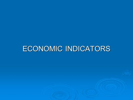ECONOMIC INDICATORS. Understanding Economic Indicators  Background Economic Theme: Recognize the stage of the business cycle.