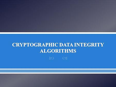 CRYPTOGRAPHIC DATA INTEGRITY ALGORITHMS
