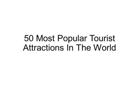 50 Most Popular Tourist Attractions In The World.