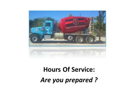 Hours Of Service: Are you prepared ?. Hours of Service– FMCSR Applicability: 49 CMR Part 395 – Hours of Service of Drivers Hours of Service Compliance.