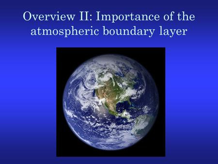 Overview II: Importance of the atmospheric boundary layer.
