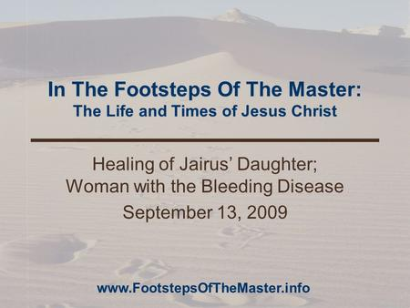 In The Footsteps Of The Master: The Life and Times of Jesus Christ Healing of Jairus' Daughter; Woman with the Bleeding Disease September 13, 2009 www.FootstepsOfTheMaster.info.