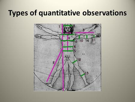 Types of quantitative observations. International System of Units 1. Known as SI units (System International) – Official name of the metric system. –