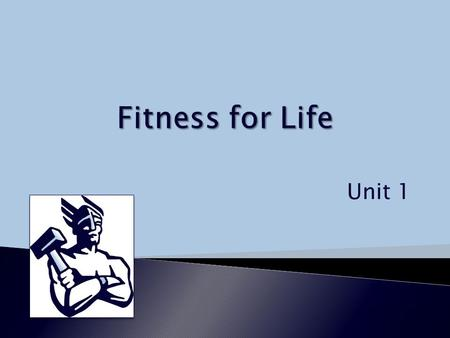 Unit 1.  Physical activity is any movement using the large muscle groups of the body. ◦ Physical activity for the purpose of getting fit is called.