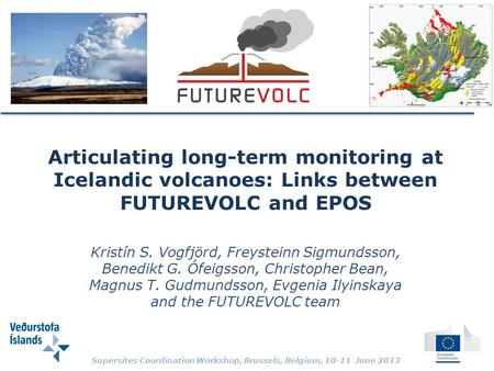 Articulating long-term monitoring at Icelandic volcanoes: Links between FUTUREVOLC and EPOS Kristín S. Vogfjörd, Freysteinn Sigmundsson, Benedikt G. Ófeigsson,