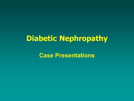 Diabetic Nephropathy Case Presentations. UA (Urine Dipstick) Use as an initial screen for all patients Negative to trace proteinuria requires further.