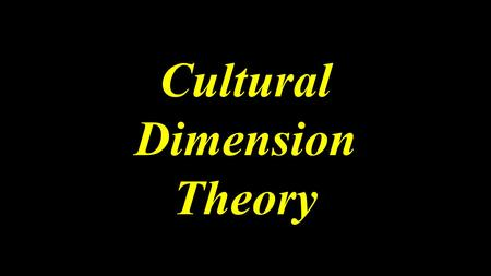 Cultural Dimension Theory. What is cultural dimension theory?