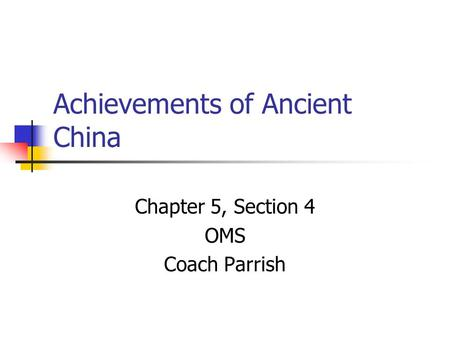 Achievements of Ancient China Chapter 5, Section 4 OMS Coach Parrish.