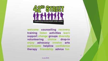 June 2015 1. We are:  A Charity led by a Board of Trustees.  35 years' experience of providing services to young people under stress / experiencing.