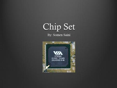 Chip Set By: Somen Saini. Overview A chipset is designed to maintain the data transfer between the processor and external devices A chipset is designed.