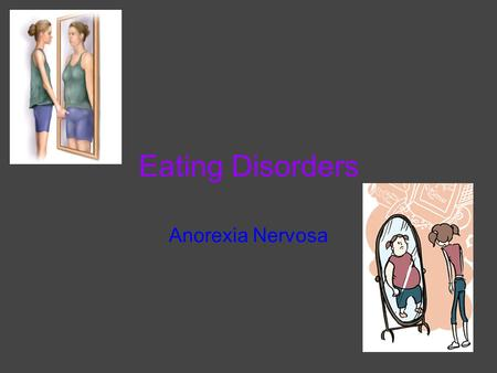Eating Disorders Anorexia Nervosa. Causes and Risk Factors - Common for women in their teenage years. - Participation in occupations or activities where.