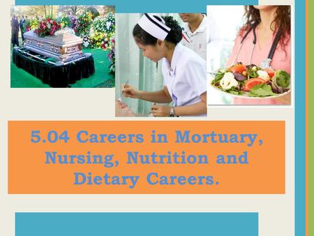 5.04 Careers in Mortuary, Nursing, Nutrition and Dietary Careers.