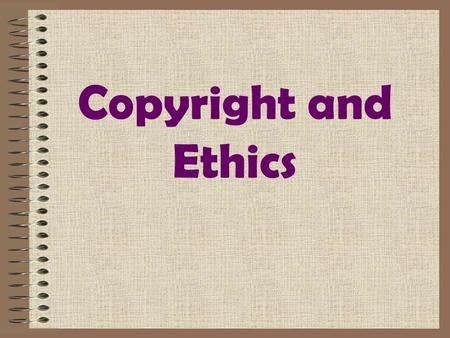 "Copyright and Ethics. What is Copyright? Title 17, U.S. Code - A form of protection provided by the laws of the United States to the ""authors of original."
