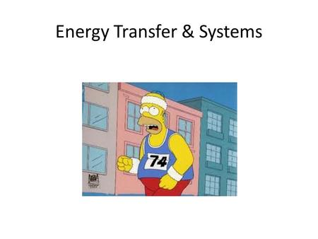 Energy Transfer & Systems The energy needs of life Organisms are endergonic systems – What do we need energy for? synthesis (new cells, tissues…) reproduction.