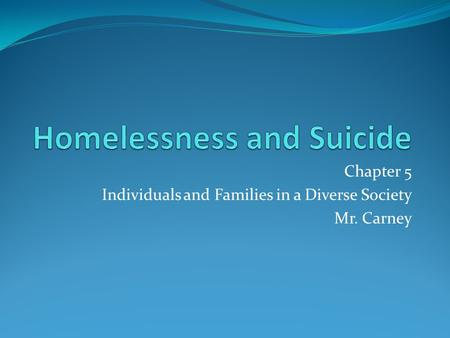 Chapter 5 Individuals and Families in a Diverse Society Mr. Carney.