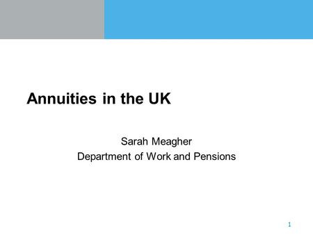 1 Annuities in the UK Sarah Meagher Department of Work and Pensions.