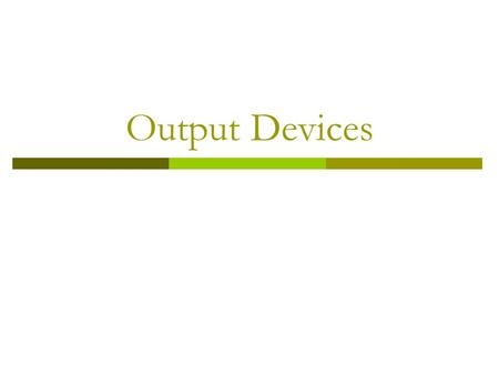 Output Devices.  Output devices allow us to receive information from the computer system Monitor (LCD and TFT) Speakers Plotter Printers (Inkjet and.