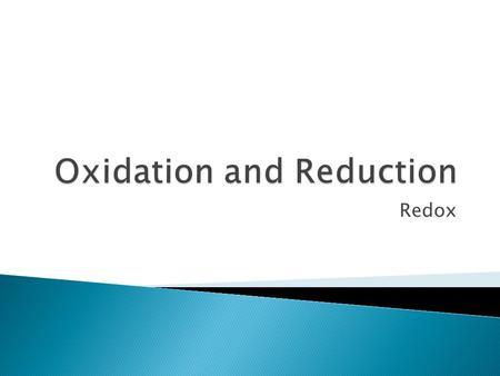 Redox.  Redox involves two simultaneous reactions ◦ An oxidation and a reduction  Oxidation involves a loss of electrons  Reduction involves a gain.