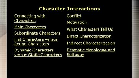 Connecting with Characters Main Characters Subordinate Characters Flat Characters versus Round Characters Dynamic Characters versus Static Characters Conflict.