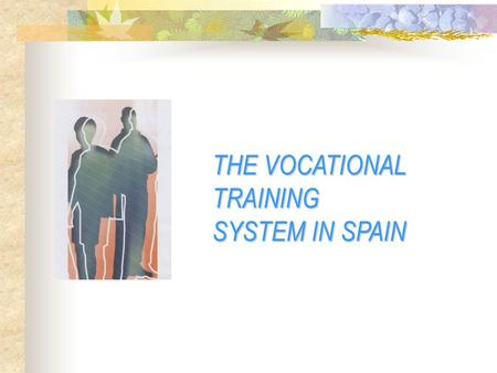 THE VOCATIONAL TRAINING SYSTEM IN SPAIN. THE SPANISH VOCATIONAL TRANING SYSTEM (I) Initial Vocational Training Management through the education administration.