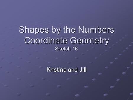 Shapes by the Numbers Coordinate Geometry Sketch 16 Kristina and Jill.