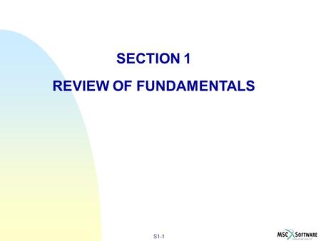 S1-1 SECTION 1 REVIEW OF FUNDAMENTALS. S1-2 n This section will introduce the basics of Dynamic Analysis by considering a Single Degree of Freedom (SDOF)