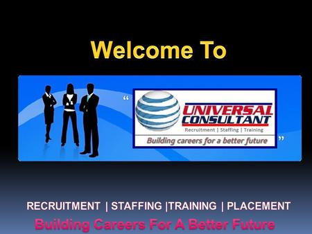 Company Profile Universal Consultant & Management Services Located in Kolkata, is a placement company that offer integrated solutions and services.