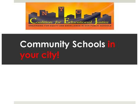 Community Schools in your city!. What are community schools?  Parents and community members are leaders in a team to design a plan for the community.