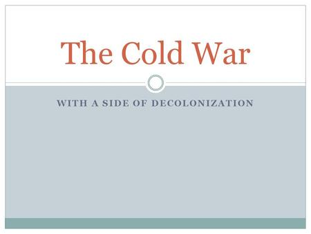 WITH A SIDE OF DECOLONIZATION The Cold War. Definition of the Cold War A political struggle between the Democratic & Communist nations of the world following.