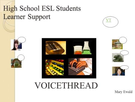 High School ESL Students Learner Support VOICETHREAD VT Mary Ewald.