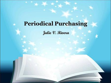 Periodical Purchasing Julie V. Rivera. Brownsville ISD Procurement Guidelines Following established policies and administrative guidelines, the following.