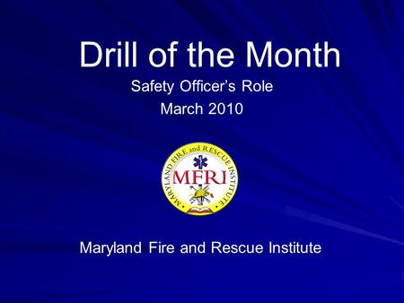 Drill of the Month Safety Officer's Role March 2010 Maryland Fire and Rescue Institute.