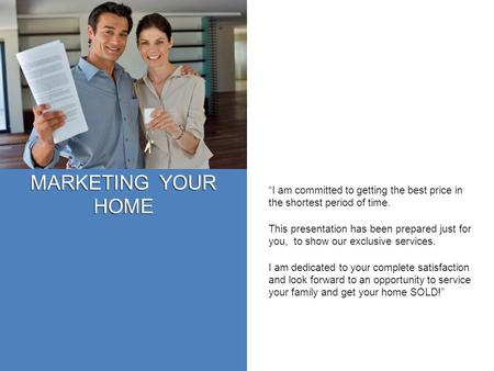 "MARKETING YOUR HOME ""I am committed to getting the best price in the shortest period of time. This presentation has been prepared just for you, to show."