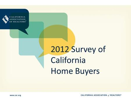 2012 Survey of California Home Buyers. Survey Methodology 800 telephone interviews conducted in August 2012 Respondents are home buyers that purchased.