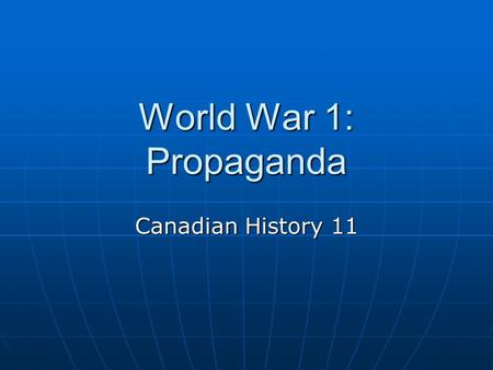 World War 1: Propaganda Canadian History 11. Definition Propaganda is information designed to affect public opinion about an issue. It is created to persuade.