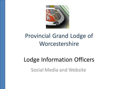 Provincial Grand Lodge of Worcestershire Lodge Information Officers Social Media and Website.